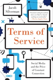 Terms of Service - Social Media and the Price of Constant Connection ebook by Jacob Silverman