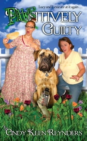 Paws-Itively Guilty - Book Two in the Saucy Lucy Series ebook by Cindy Keen Reynders