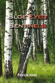 Sloe Eyed Sentinels ebook by Patricia Jones