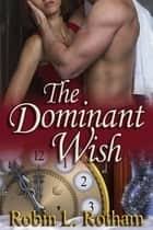 The Dominant Wish ebook by Robin L. Rotham