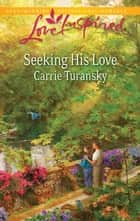 Seeking His Love ebook by Carrie Turansky