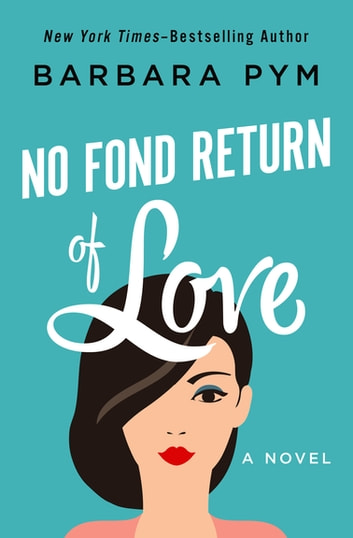 No Fond Return of Love - A Novel ebook by Barbara Pym