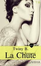 La Chute Sweetness - tome 6 ebook by Twiny B.