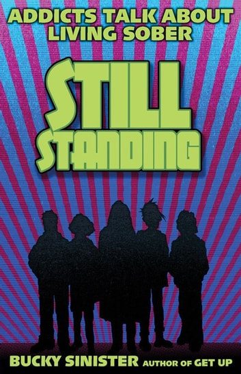 Still Standing: Addicts Talk About Living Sober ebook by Bucky Sinister