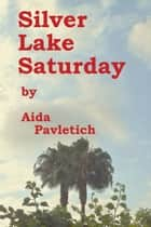 Silver Lake Saturday ebook by Aida Pavletich