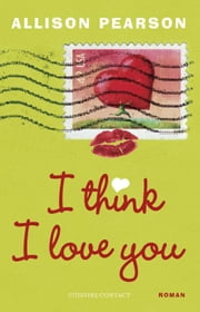 I think I love you ebook by Allison Pearson, Bart Gravendaal, Janet van der Lee