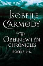 The Obernewtyn Chronicles: Books 1 - 6 ebook by Isobelle Carmody