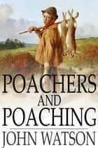 Poachers and Poaching ebook by John Watson
