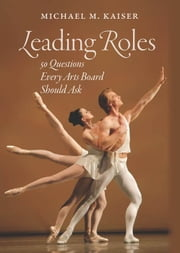 Leading Roles - 50 Questions Every Arts Board Should Ask ebook by Michael M. Kaiser