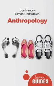 Anthropology - A Beginner's Guide ebook by Joy Hendry, Simon Underdown