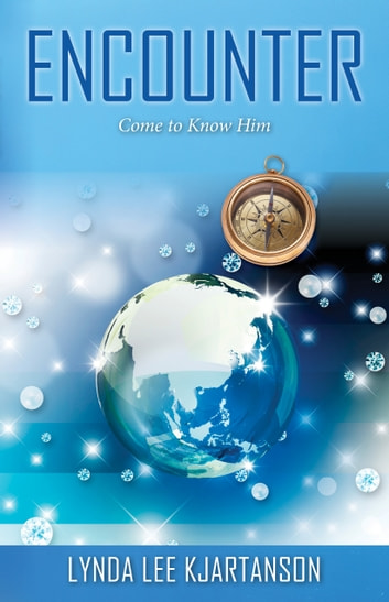 Encounter - Come to Know Him ebook by Lynda Lee Kjartanson