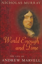 World Enough and Time - The Life of Andrew Marvell ebook by Nicholas Murray