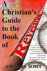 A Christian's Guide to the Book of Revelation ebook by Gregory Scott