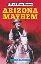 Arizona Mayhem ebook by Corba Sunman