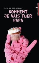 Comment je vais tuer papa ebook by Carina Bergfeldt, Lucas Messmer