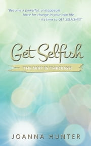 GET SELFISH - The Way is Through ebook by Joanna Hunter