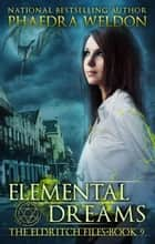 Elemental Dreams - The Eldritch Files, #9 ebook by Phaedra Weldon