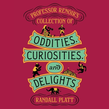 Professor Renoir's Collection of Oddities, Curiosities, and Delights audiobook by Randall Platt