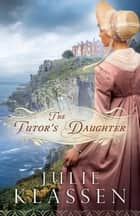 Tutor's Daughter, The ebook by Julie Klassen