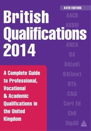 British Qualifications 2014: A Complete Guide to Professional, Vocational and Academic Qualifications in the United Kingdom ebook by Editorial Staff, Kogan Page