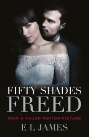 Fifty Shades Freed - Book Three of the Fifty Shades Trilogy (Fifty Shades of Grey Series) ebook by E L James