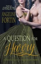 A Question for Harry ebook by Angeline Fortin