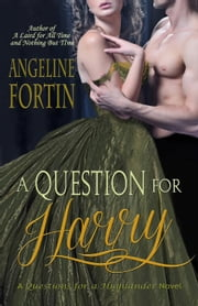 A Question for Harry - Questions for a Highlander, #5 ebook by Angeline Fortin