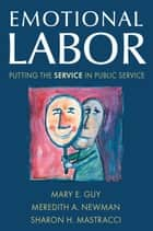 Emotional Labor: Putting the Service in Public Service - Putting the Service in Public Service ebook by Mary E. Guy, Meredith A. Newman, Sharon H. Mastracci