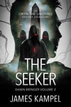 The Seeker - Dawn Bringer, #2 ebook by James Kampel
