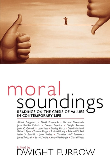 Moral Soundings - Readings on the Crisis of Values in Contemporary Life ebook by Albert Borgmann,Richard Rorty,Steven Fesmire,Christina Hoff Sommers,Edward W. Said,Stanley Kurtz,Barbara Ehrenreich,Jerry L. Walls,Jerry Weinberger,Leon Kass,Jane Smiley,Janet C. Gornick,Jean Bethke Elshtain,Thomas Pogge,Isabel V. Sawhill,Richard Pipes,Cornel West,James Twitchell,David Marsland,David Bosworth