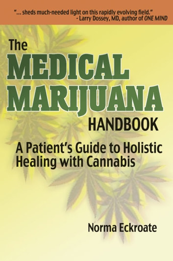 THE MEDICAL MARIJUANA HANDBOOK: A Patient's Guide to Holistic Healing with Cannabis ebook by Norma Eckroate