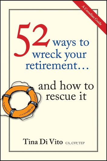 52 Ways to Wreck Your Retirement - ...And How to Rescue It ebook by Tina Di Vito