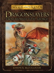 Dragonslayers - From Beowulf to St. George ebook by Joseph A. McCullough,Mr Peter Dennis