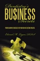 Dentistry's Business Secrets ebook by Edward M. Logan, DDS