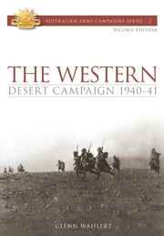 The Western Desert Campaign: 1940-41 ebook by Lieutenant Colonel Glenn Wahlert
