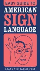 Easy Guide to American Sign Language ebook by SparkNotes