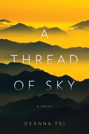 A Thread of Sky - A Novel ebook by Deanna Fei
