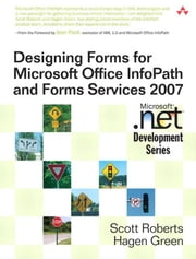 Designing Forms for Microsoft Office InfoPath and Forms Services 2007 ebook by Roberts, Scott