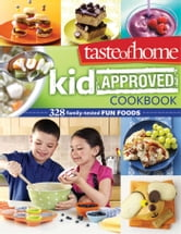Taste of Home Kid-Approved Cookbook - 300+ Family Tested Fun Foods ebook by Taste Of Home