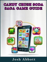 Candy Crush Soda Saga Game Guide ebook by Josh Abbott