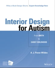 Interior Design for Autism from Birth to Early Childhood ebook by A. J. Paron-Wildes