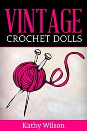 Vintage Crochet Dolls ebook by Kathy Wilson