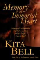 Memory of an Immortal Heart ebook by Kita Bell