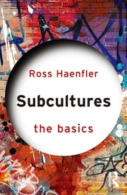 Subcultures: The Basics ebook by Ross Haenfler