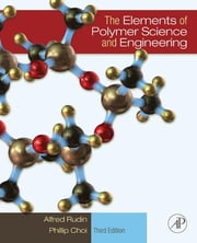 The Elements of Polymer Science & Engineering ebook by Alfred Rudin,Phillip Choi