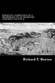Personal Narrative of a Pilgrimage to Al-Madinah and Meccah - Vol II ebook by Richard F. Burton