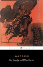 Red Cavalry and Other Stories ebook by Isaac Babel, David McDuff, Efraim Sicher