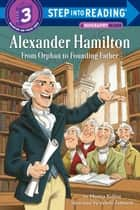 Alexander Hamilton: From Orphan to Founding Father ebook by Monica Kulling, Valerio Fabbretti