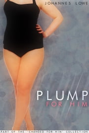 Plump for Him ebook by Johannes Lowe