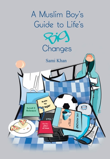 A Muslim Boy's Guide to Life's Big Changes ebook by Sami Khan